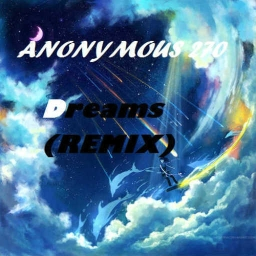 Cover of track Dreams (#REMIX) by Anonymous 270