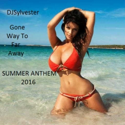Cover of track Gone Way To Far Away (SUMMER ANTHEM 2016) by DJSylvester