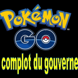 Cover of track POURQUOI POKEMON GO EST UN COMPLOT DU GOUVERNEMENT , by 28XvX973²²
