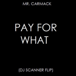 Cover of track Mr. Carmack - Pay For What (DJ Scanner Flip) by DJ Scanner