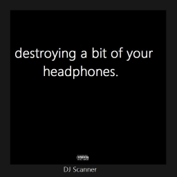 Cover of track DJ Scanner - destroying a bit of your headphones. by DJ Scanner