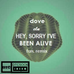 Cover of track Hey Sorry I've Been Alive - Dove ft. Clu (fun. Remix) by Destroy The Copyright