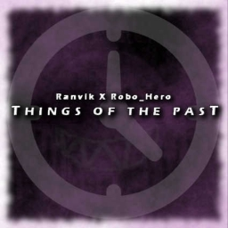 Cover of track Ranvik X Robo_Hero - Things of the Past by RNVK [Remix comp results]