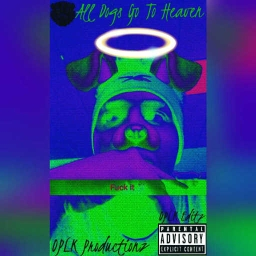 Cover of track All Dogs Go to Heaven by OPLK Productionz™
