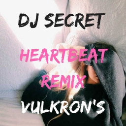 Cover of track Vulkron's - HEARTBEAT // DJ SECRET REMIX by DJ SECRET