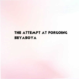 Cover of track the attempt at forgoing by seyasoya