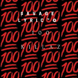 Cover of track 100 Killaz by ⛥$avage Lyric ™⛥
