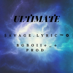 Cover of track Ultimate by ⛥$avage Lyric ™⛥