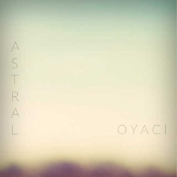 Cover of track OYACI - ASTRAL by OYACI