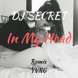 Cover of track YVNG - In My Head // DJ SECRET REMIX by DJ SECRET