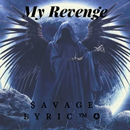 Cover of track My Revenge Pt.2 by ⛥Savage Lyric⛥