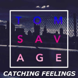 Cover of track Catching Feelings - Prod. Tom Savage by Tom Savage