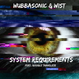 Cover of track Wist & WubbaSonic - System Requierments (Feat. Google Translate) by WubbaSonic