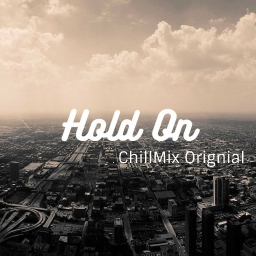 Cover of track Hold On - ChillMix Original by ChillMix