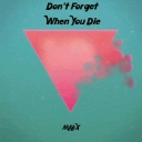 Cover of track Don't Forget When You Die - MAkX (ChillMix Remix) by ChillMix