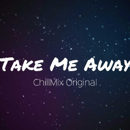 Cover of track Take Me Away - ChillMix Origianl by ChillMix