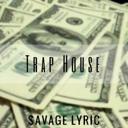 Cover of track Trap House (Prod. $avage Lyric) by ⛥$avage Lyric ™⛥