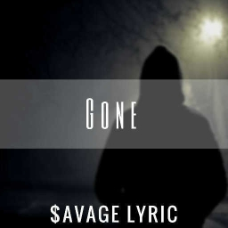 Cover of track Gone (Prod. $avage Lyric) by ⛥$avage Lyric ™⛥