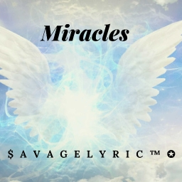 Cover of track Miracles (Prod. $avage lyric) by ⛥$avage Lyric ™⛥