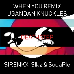 Cover of track WHEN YOU REMIX UGANDAN KNUCKLES [DEATHSTEP] by SIREN