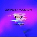 Cover of track Let Go | Gofkuh X Vulkron by Moonlight 月光