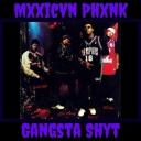 Cover of track Gangsta Shyt by Mxxicvn Phxnk (PM)
