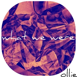 Cover of track what we were by ollie