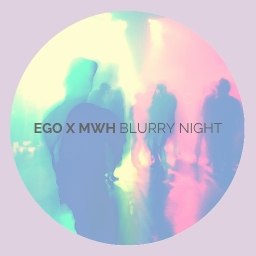 Cover of track ego x mwh - blurry night by low ego