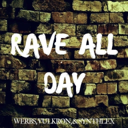 Cover of track Rave All Day by Vulkron ( ͡ꈍ ͜ʖ̫ ͡ꈍ )