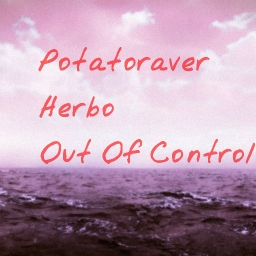 Cover of track Potatoraver & Herbo - Out Of Control by Denzonoise