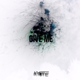 Cover of track Give Me by Kyote