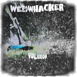 Cover of track Weedwhacker by Vulkron ( ͡ꈍ ͜ʖ̫ ͡ꈍ )