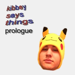 Cover of track Kibbey Says Things: Prologue by Kibbey