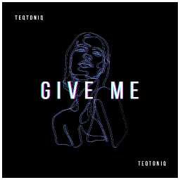 Cover of track Give Me by TEQTONIQ