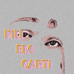 Cover of track KILL EM CARTI!!! by ‏‏‎hhhhhhhhhhhhhhhhh